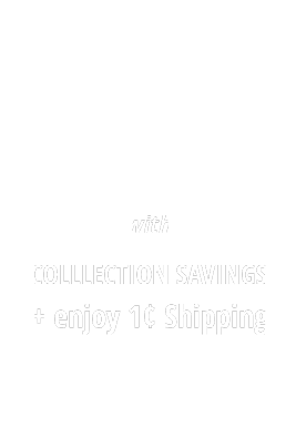 Save up to 25% with collection savings + enjoy 1 cent shipping