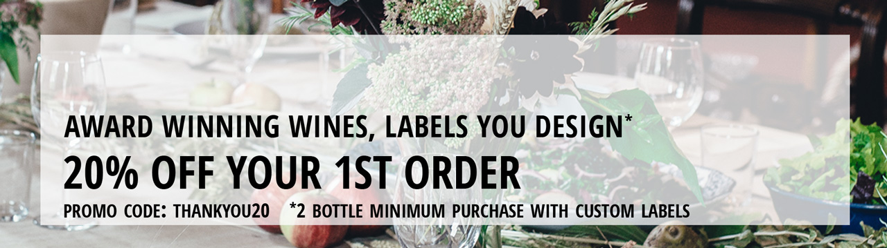 Award winning wines, lables you design* 20% off your first order - Promo Code: THANKYOU20 - 2 bottles minimum purchase with custom labels