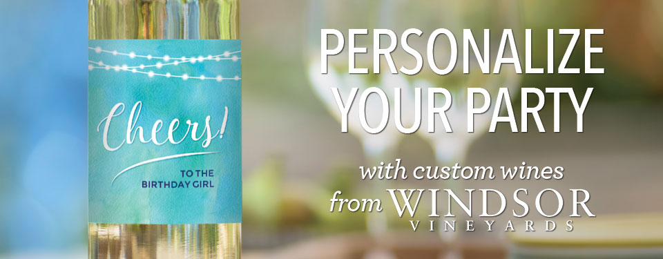 Personalize Your Party with custom wines from Windsor Vineyards