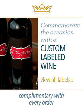 Commemorate the occasion with a custom labeled wine. - view all labels - Complimentary with every order.