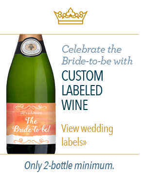 Celebrate the Bride-to-be with custom labeled wine. - View wedding labels - Only 2-bottle minimum